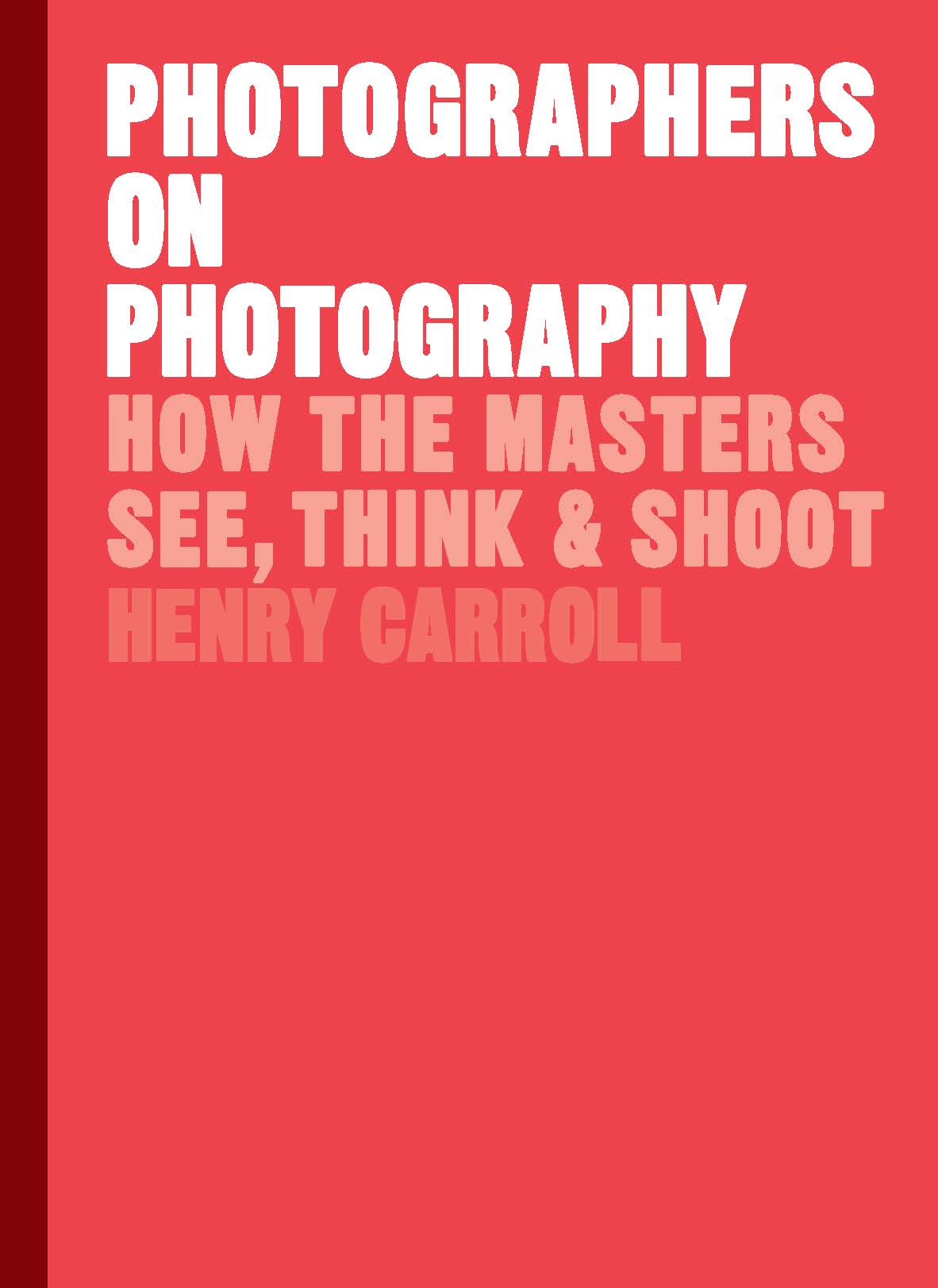 Book Launch: Photographers on Photography by Henry Carroll