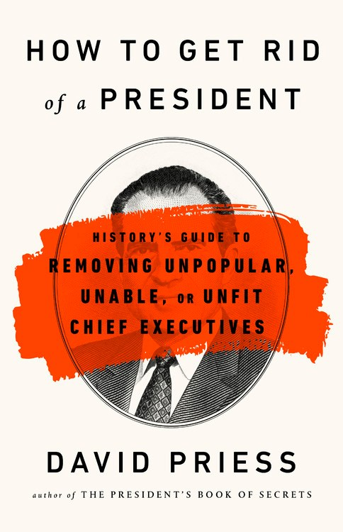 Book Launch:  How to Get Rid of a President: History's Guide to Removing Unpopular, Unable, or Unfit Chief Executives by David Priess, moderated by Elizabeth Spiers