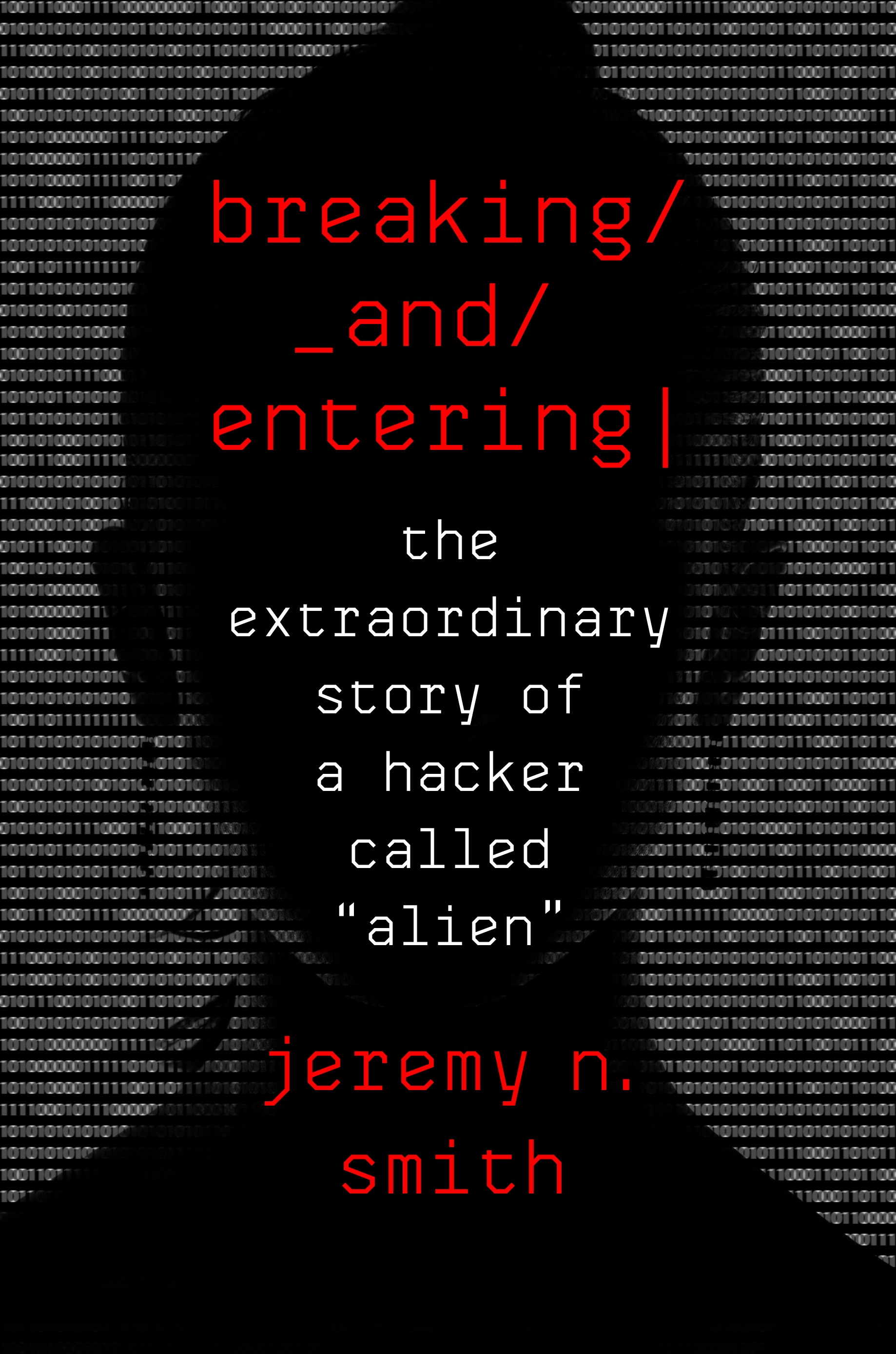 "Book Launch: Breaking and Entering: The Extraordinary Story of a Hacker Called ""Alien"" by Jeremy Smith"