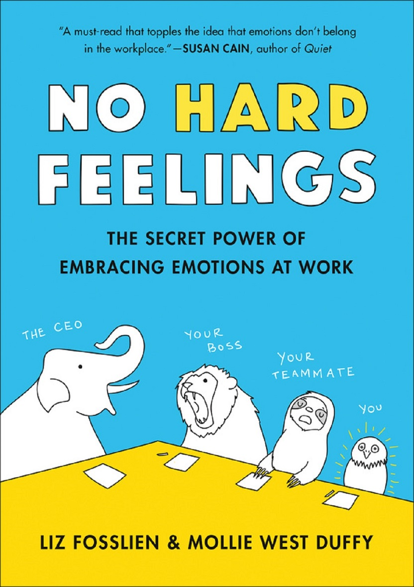 Book Party: No Hard Feelings: Emotions at Work (And How They Help Us Succeed) by Liz Fosslien and Mollie West Duffy