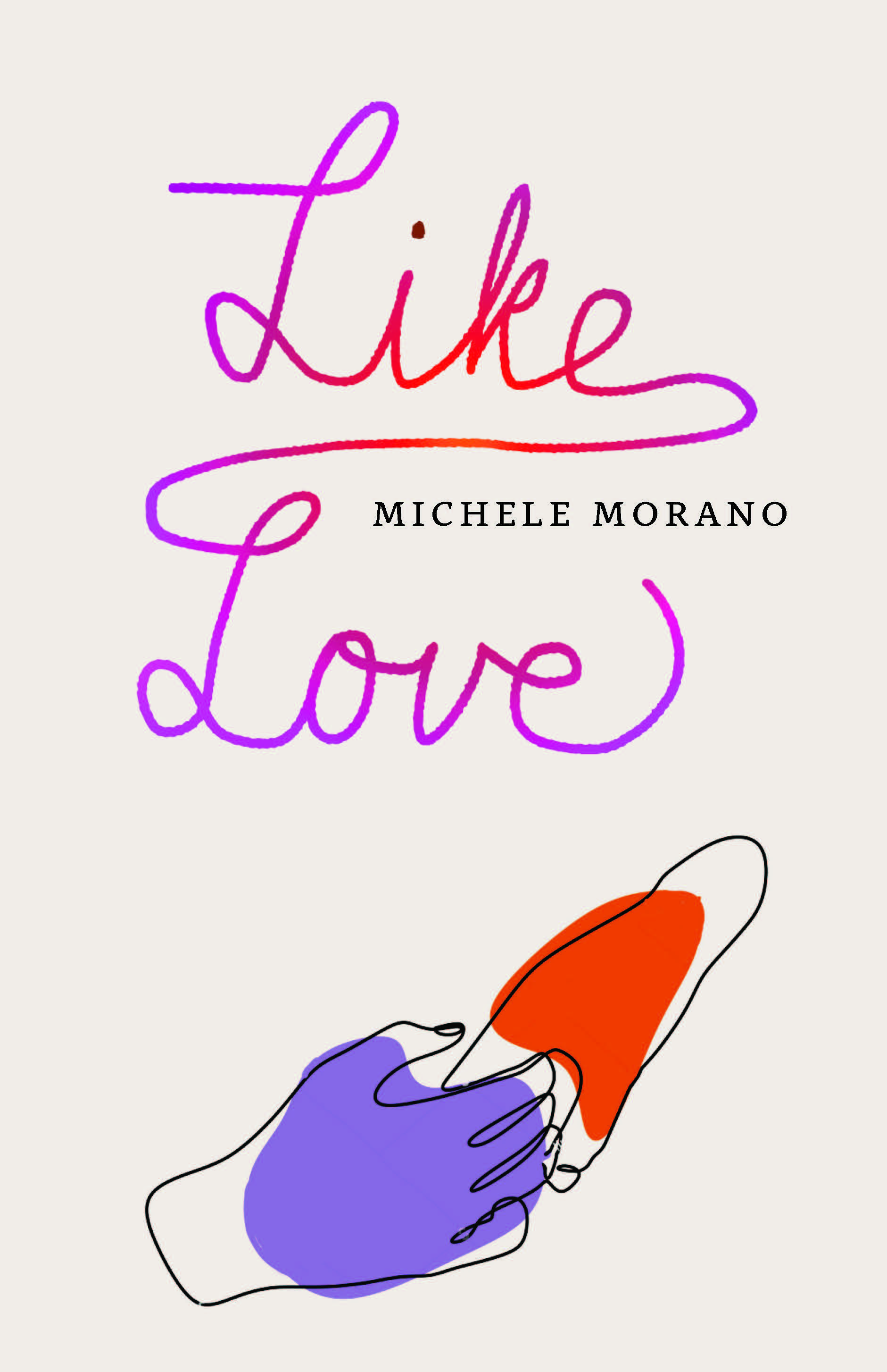 What a Character! Writing about Real People in Fiction and Nonfiction - a virtual book launch for Like Love by Michele Morano, with James Cañón
