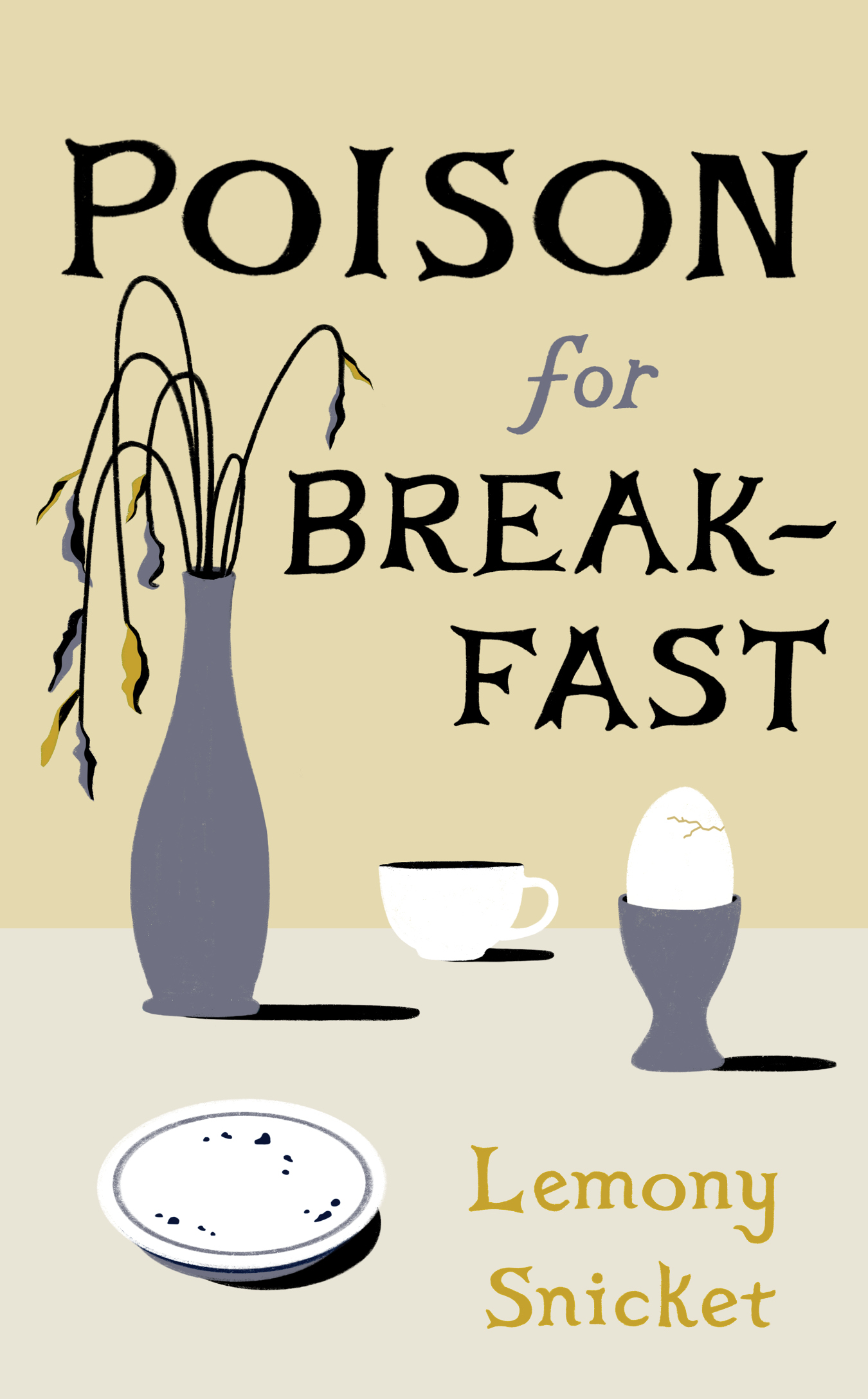 Virtual Book Launch: Poison for Breakfast by Lemony Snicket in conversation with Myla Goldberg
