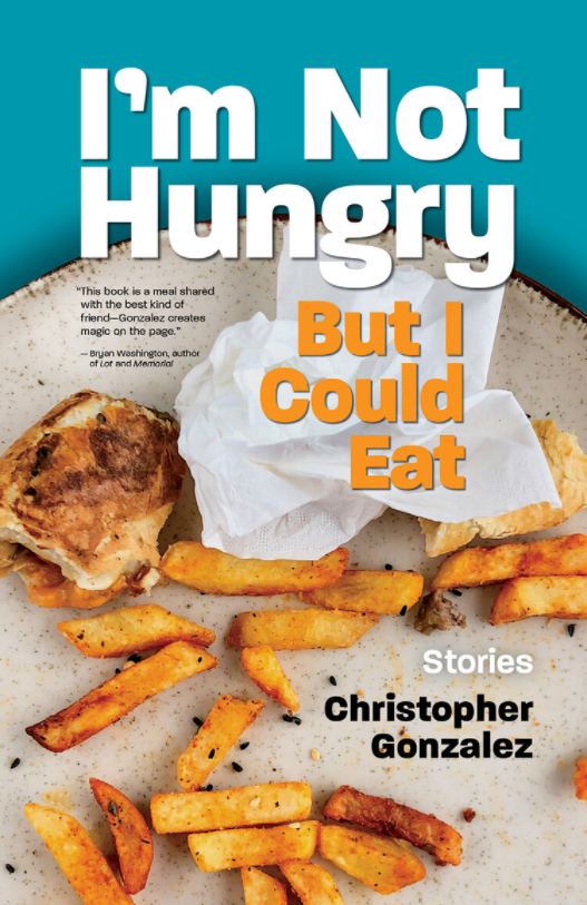 Book Launch: I'm Not Hungry But I Could Eat by Christopher Gonzalez in conversation with Jean Kyoung Frazier