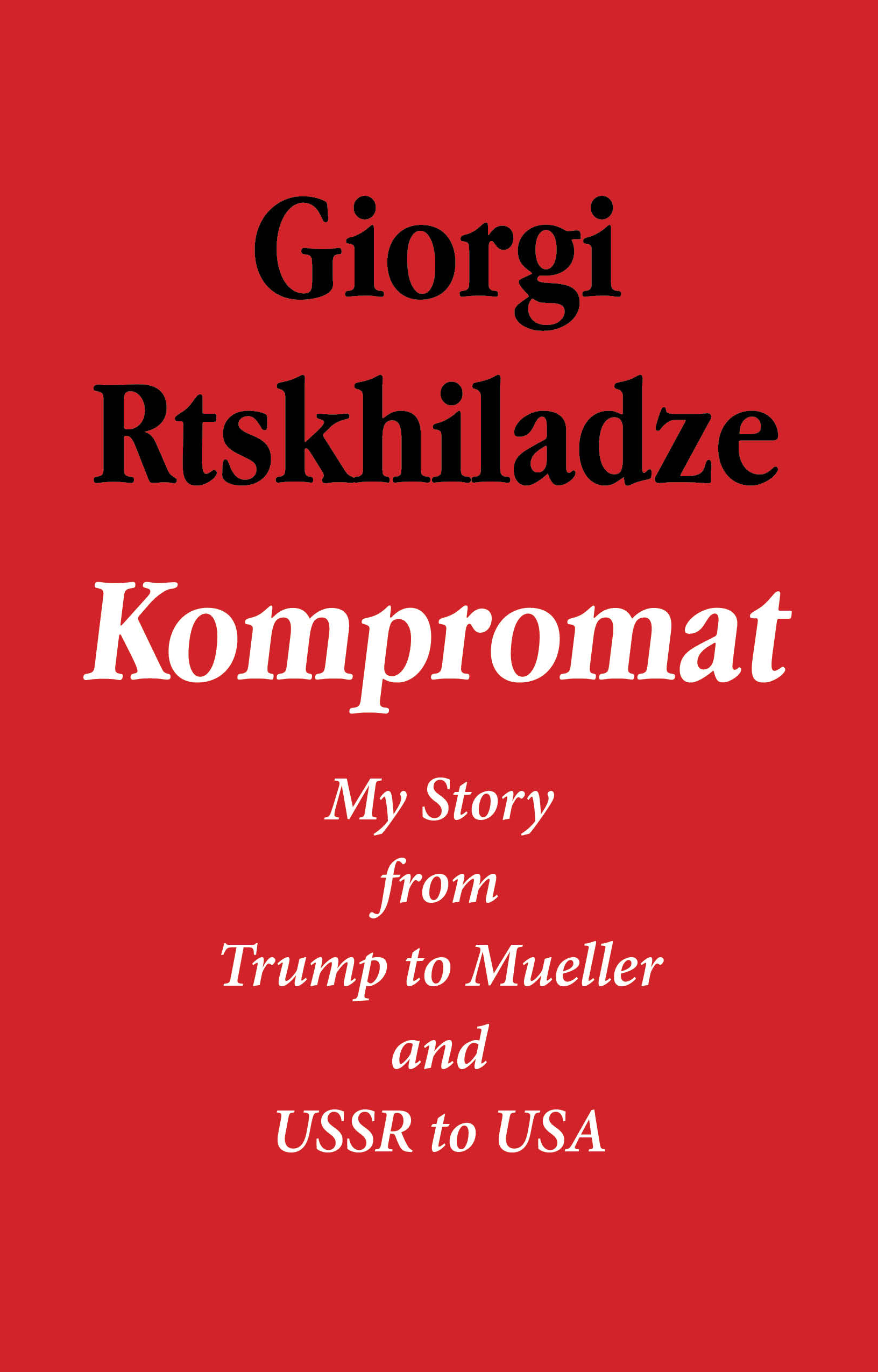 Book Launch: Kompromat: My Story from Trump to Mueller and USSR to USA by Giorgi Rtskhiladze